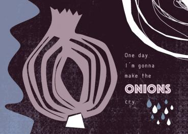 One day I'm gonna make the onions cry