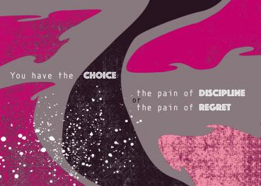 You have the Choice: the pain of discipline or the pain of regret